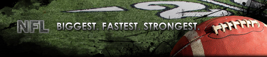 NFL. Biggest. Fastest. Strongest.