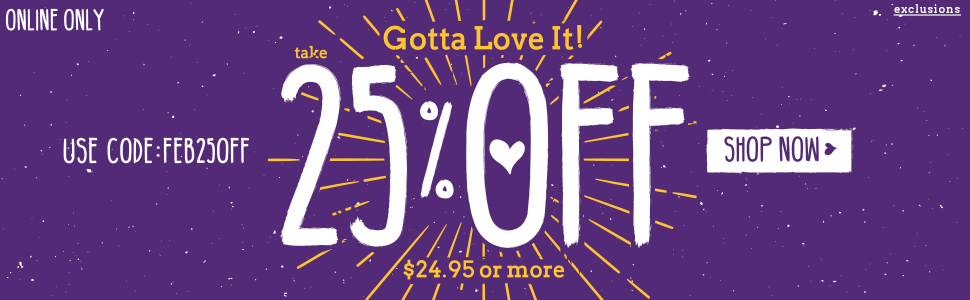 Love The Savings, Shop 25% Off Order Of $24.95 or more!